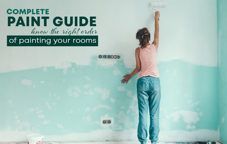 Complete Paint Guide – Know The Right Order Of Painting Your Rooms