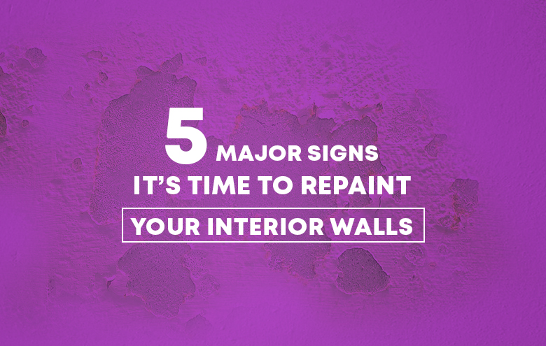 5 Major signs it's Time to Repaint Your Interior Walls